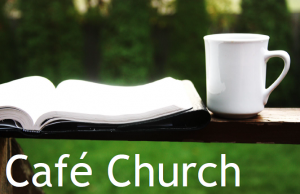 Cafe Church 10am 16th June