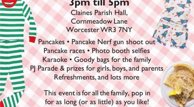 Pancake and PJ pop-in party Sun 3rd March 3-5pm Claines Parish Hall
